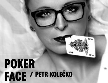 Petr Kolečko / POKER FACE
